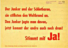 Handzettel, rote Druckschrift auf Packpapier: »Der Junker und der Schlotbaron, sie stifteten den Weltbrand an. Den Junker jagde man davon, jetzt kommt der andre auch noch dran! Stimmt mit Ja!«