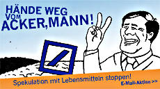 Aktionsbanner. Vor angedeuteten Feldern, neben Logo der Deutschen Bank: Ackermann-Karikatur mit zum V gespreizten Fingern. »Hände weg vom Acker, Mann! Spekulation mit Lebensmitteln stoppen! E-Mail-Aktion«.